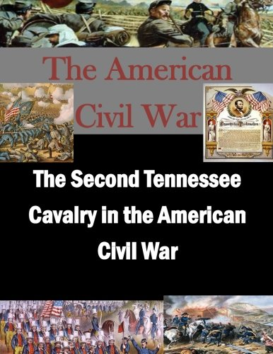 The Second Tennessee Cavalry in the American Civil War: U.S. Army Command and General Staff College