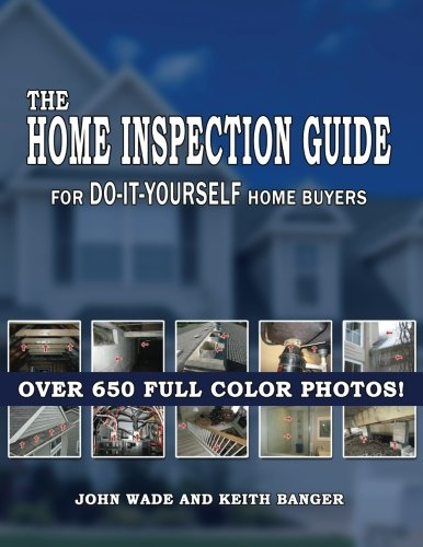 The Home Inspection Guide For Do It Yourself Home Buyers: Mr. John Wade