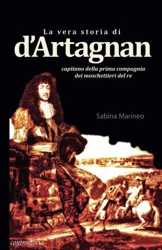 9781508904144: La vera storia di d'Artagnan: capitano della prima compagnia dei moschettieri del re (Italian Edition)