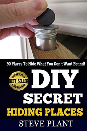9781508905899: DIY Secret Hiding Places: 90 Places To Hide What You Don't Want Found!