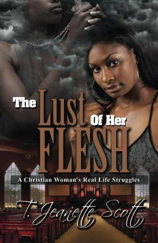 9781508908524: The Lust of Her Flesh: A Christian Woman's Real Life Struggles (Volume 1)