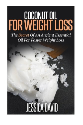 9781508910503: Coconut Oil For Weight Loss: The Secret Of An Ancient Essential Oil For Faster Weight Loss (Coconut Oil For Beginnerss)