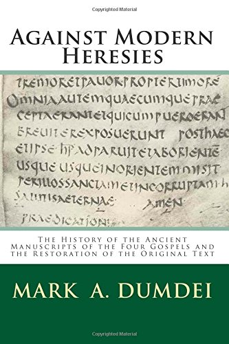 Against Modern Heresies: The History of the Ancient Manuscripts of the Four Gospels and the ...