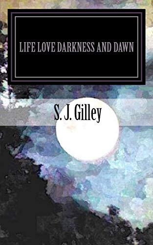9781508912101: Life Love Darkness and Dawn: A Book of Poems