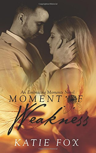 9781508912118: Moment of Weakness (Embracing Moments)