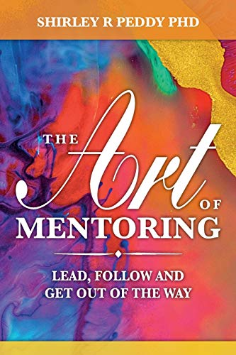 9781508912484: The Art of Mentoring: Lead, Follow and Get Out of the Way