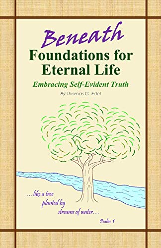 9781508912545: Beneath Foundations for Eternal Life: Embracing Self-Evident Truth
