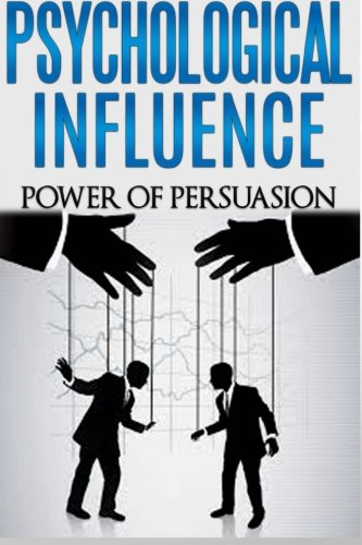 9781508913108: Psychological Influence: Power of Persuasion