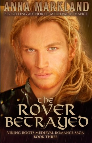 9781508914518: The Rover Betrayed: Volume 3 (Viking Roots Medieval Romance Saga)