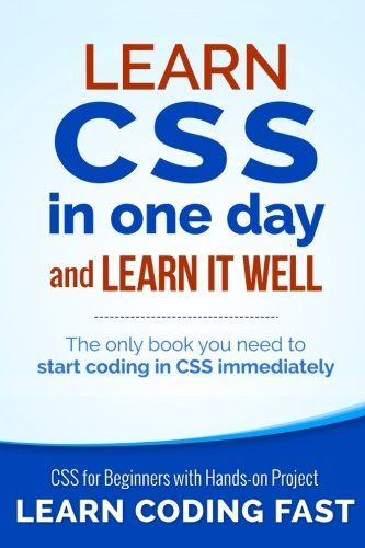 9781508917250: Learn CSS in One Day and Learn It Well (Includes HTML5): CSS for Beginners with Hands-on Project. The only book you need to start coding in CSS ... Coding Fast with Hands-On Project) (Volume 2)