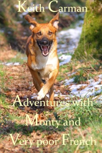 9781508917328: Adventures With Monty and Very Poor French: Stories for laughing (The Snakes and Ladders of Moving Abroad) (Volume 1)