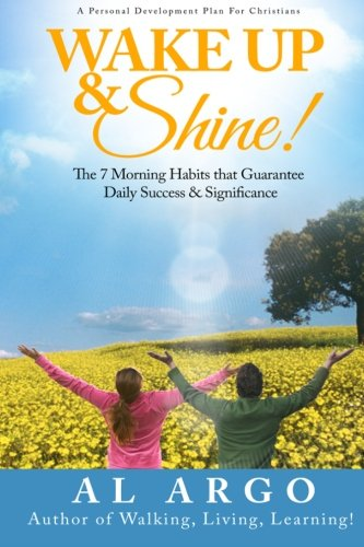 9781508918004: Wake Up & Shine!: The 7 Morning Habits that Guarantee Daily Success & Significance