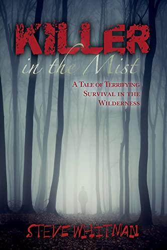 9781508918592: Killer in the Mist: A Tale of Terrifying Survival in the Wilderness