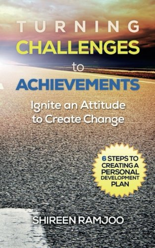 9781508921707: Turning Challenges to Achievements: Ignite an attitude to create change