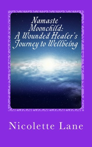 Namaste' Moonchild: A Wounded Healer's Journey to: Nicolette Lane