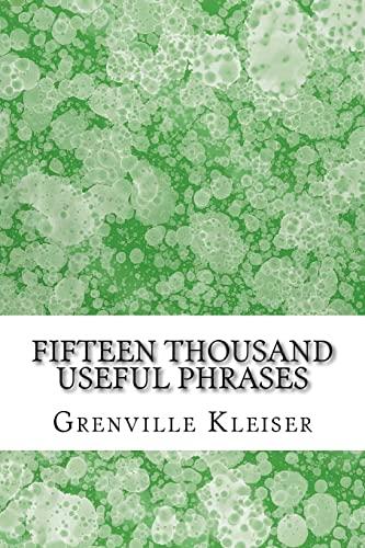 Fifteen Thousand Useful Phrases: (Grenville Kleiser Classics: Kleiser, Grenville