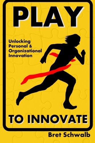 9781508924302: Play to Innovate: Unlocking Personal and Organizational Innovation