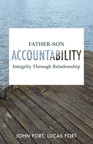Father-Son Accountability: Integrity Through Relationship: John Fort