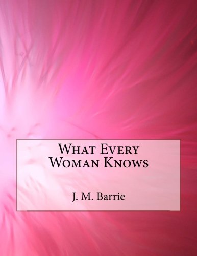 9781508928836: What Every Woman Knows