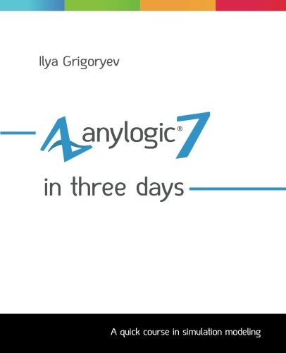 9781508933748: AnyLogic 7 in Three Days: A Quick Course in