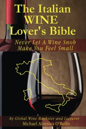 9781508934929: The Italian Wine Lover's Bible: Never Let a Wine Snob Make You Feel Small
