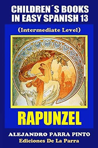 Children's Books In Easy Spanish 13: Rapunzel: Parra Pinto, Alejandro