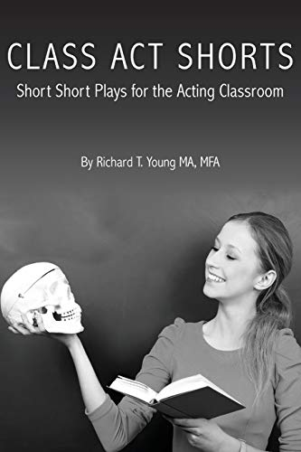 9781508939665: Class Act Shorts: Short Short Plays for the Acting Classroom