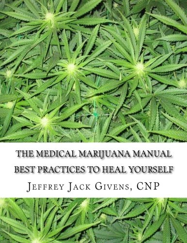9781508940081: The Medical Marijuana Manual: Best Practices To Heal Yourself