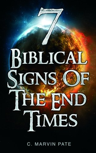 7 Biblical Signs of the End Times: C. Marvin Pate