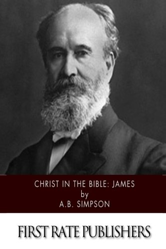 Christ in the Bible: James: A.B. Simpson