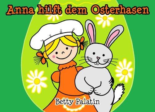 9781508943792: Anna hilft dem Osterhasen: Ein Osterbilderbuch für Kinder: Volume 2 (Anna und ihre Freunde)