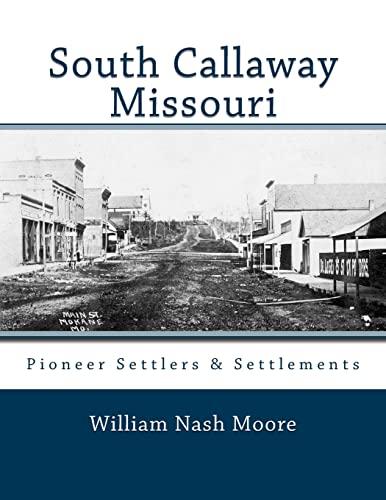 9781508945734: South Callaway Missouri: Pioneer Settlers & Settlements