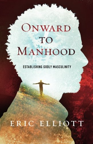9781508950936: Onward to Manhood: Establishing Godly Masculinity