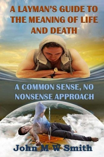 9781508951384: A Layman's Guide to the Meaning of Life and Death; A common sense, no nonsense approach