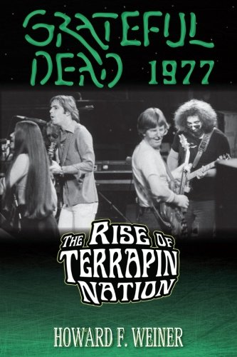 Grateful Dead 1977: The Rise of Terrapin Nation: Howard F. Weiner
