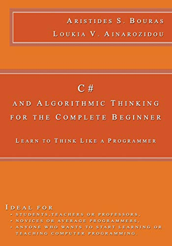 9781508952480: C# and Algorithmic Thinking for the Complete Beginner: Learn to Think Like a Programmer