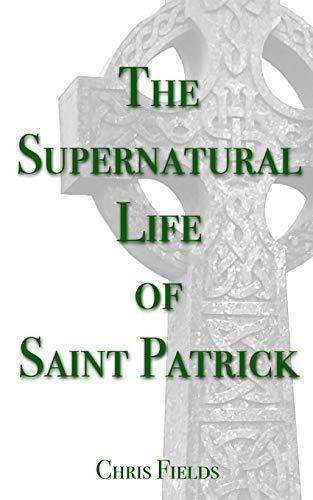 9781508953104: The Supernatural Life of Saint Patrick