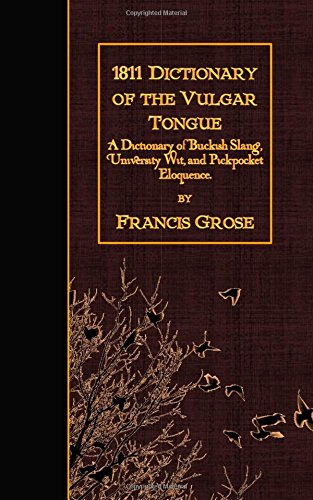 9781508954101: 1811 Dictionary of the Vulgar Tongue: A Dictionary of Buckish Slang, University Wit, and Pickpocket Eloquence.