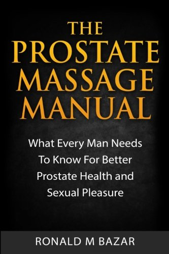 The Prostate Massage Manual: What Every Man: Bazar, Ronald M