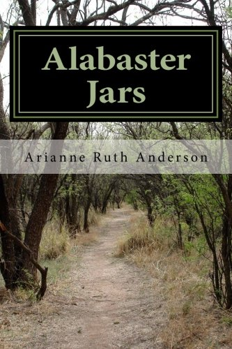 Alabaster Jars: A Collection of Poetry: Anderson, Arianne Ruth