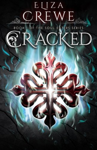 Cracked (The Soul Eaters) (Volume 1): Eliza Crewe