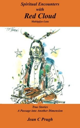 Spiritual Encounters with Red Cloud: Makhpfya-Luta True: Prugh, Jean C