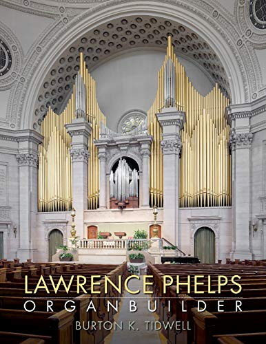 Lawrence Phelps: Organbuilder: Burton K. Tidwell