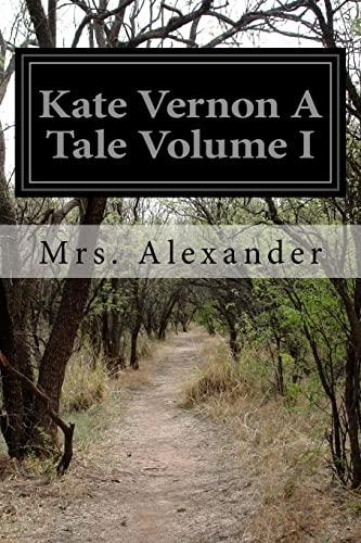 Kate Vernon a Tale Volume I: Alexander, Mrs