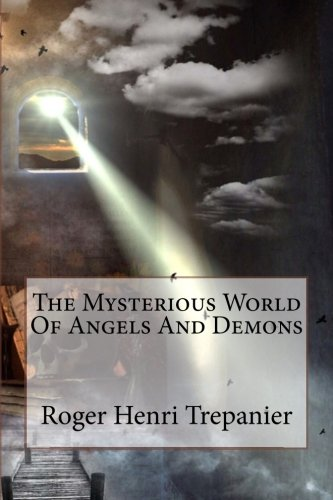 9781508973232: The Mysterious World Of Angels And Demons (The Truth Seeker's Library) (Volume 9)