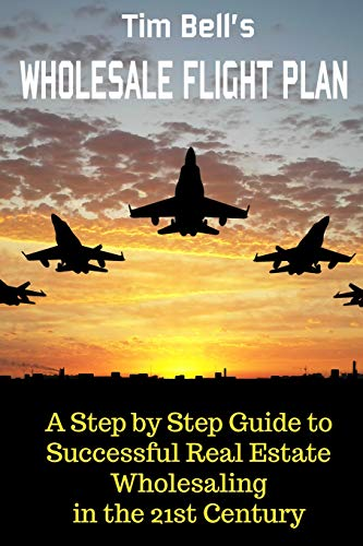 9781508975366: Tim Bell's Wholesale Flight Plan: A Step by Step Guide to Wholesale Real Estate Success in the 21st Century