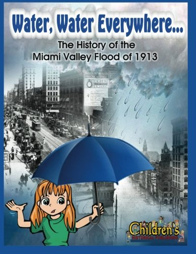 9781508976646: Water, Water Everywhere: The History of the Miami Valley Flood of 1913
