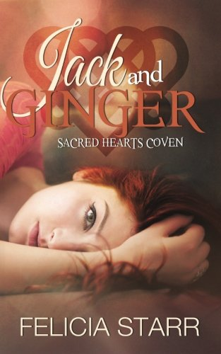 Jack and Ginger: Sacred Hearts Coven (Volume 3): Felicia Starr