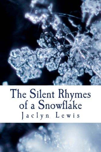 The Silent Rhymes of a Snowflake (Volume 1): Jaclyn Lewis