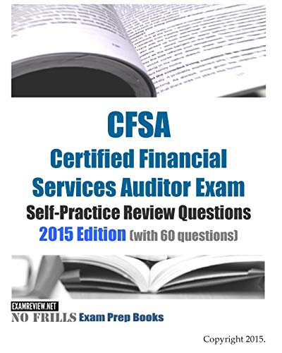 9781508979296: CFSA Certified Financial Services Auditor Exam Self-Practice Review Questions 2015 Edition: (with 60 questions) (No Frills Exam Prep Books)